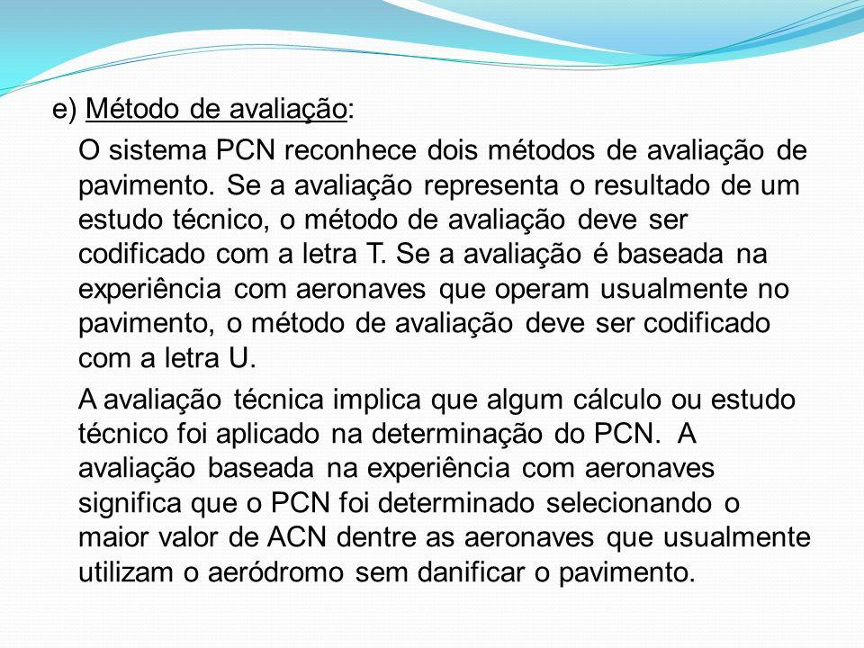 e) Método de avaliação: O sistema PCN reconhece dois métodos de avaliação de pavimento.