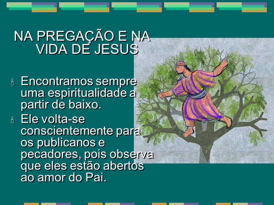 NA PREGAÇÃO E NA VIDA DE JESUS