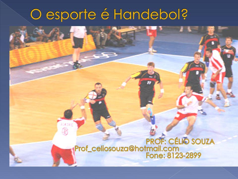 O esporte é Handebol Prof_celiosouza@hotmail.com Fone: 8123-2899