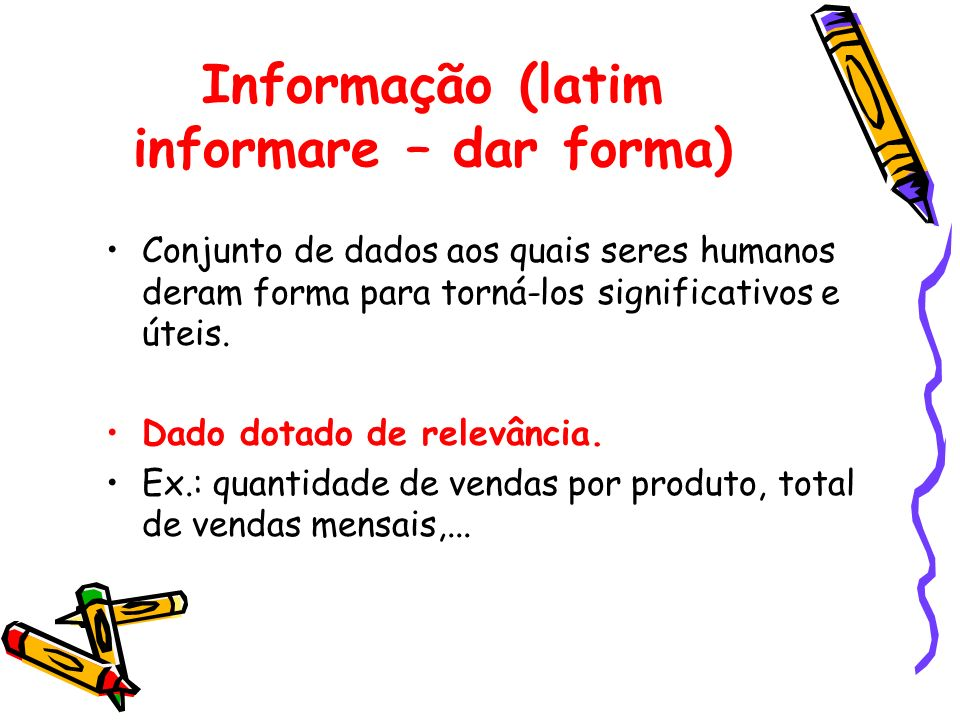 Informação (latim informare – dar forma)