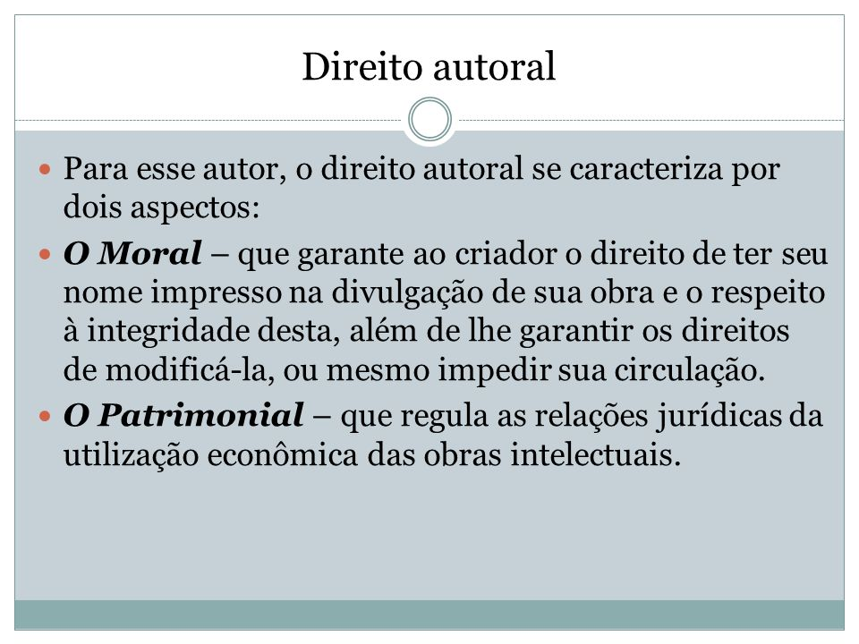 Direito autoral Para esse autor, o direito autoral se caracteriza por dois aspectos: