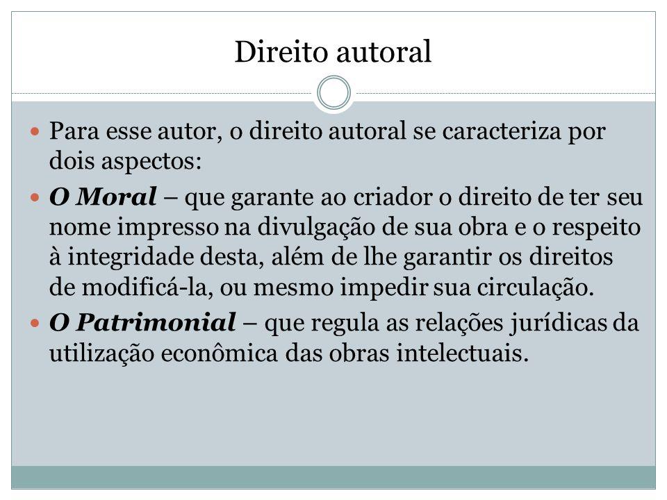 Direito autoralPara esse autor, o direito autoral se caracteriza por dois aspectos: