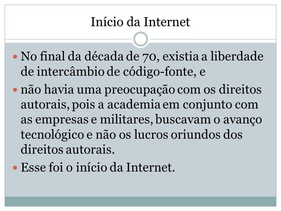 Início da Internet No final da década de 70, existia a liberdade de intercâmbio de código-fonte, e.