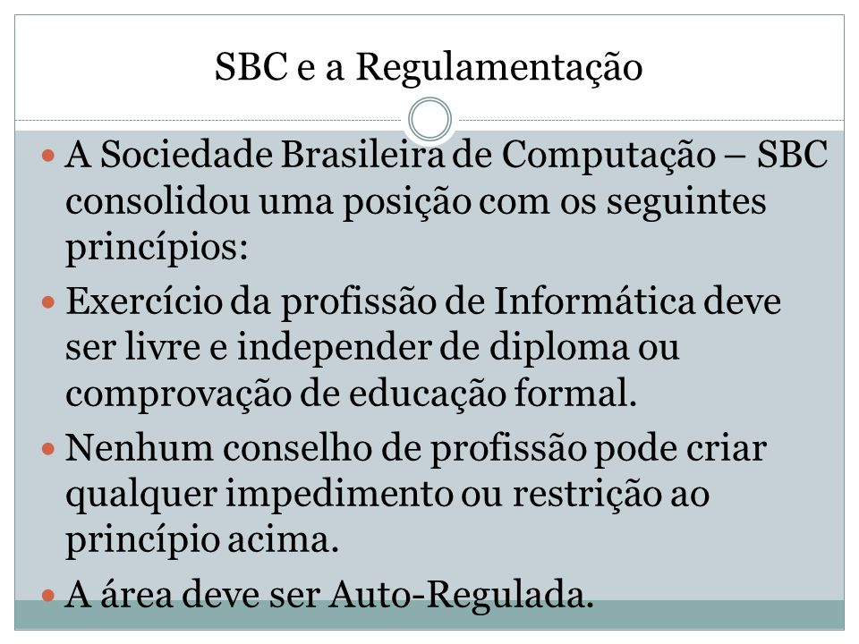 SBC e a Regulamentação A Sociedade Brasileira de Computação – SBC consolidou uma posição com os seguintes princípios:
