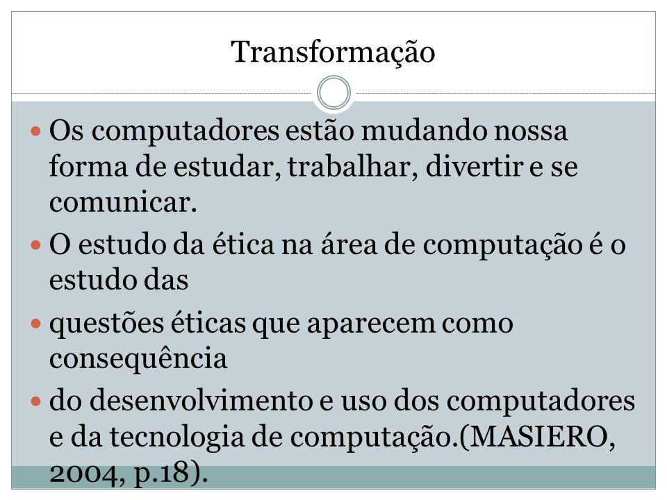TransformaçãoOs computadores estão mudando nossa forma de estudar, trabalhar, divertir e se comunicar.