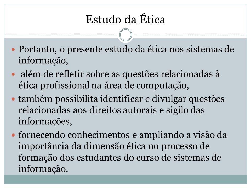 Estudo da Ética Portanto, o presente estudo da ética nos sistemas de informação,