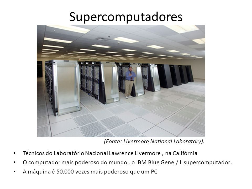 Supercomputadores (Fonte: Livermore National Laboratory).