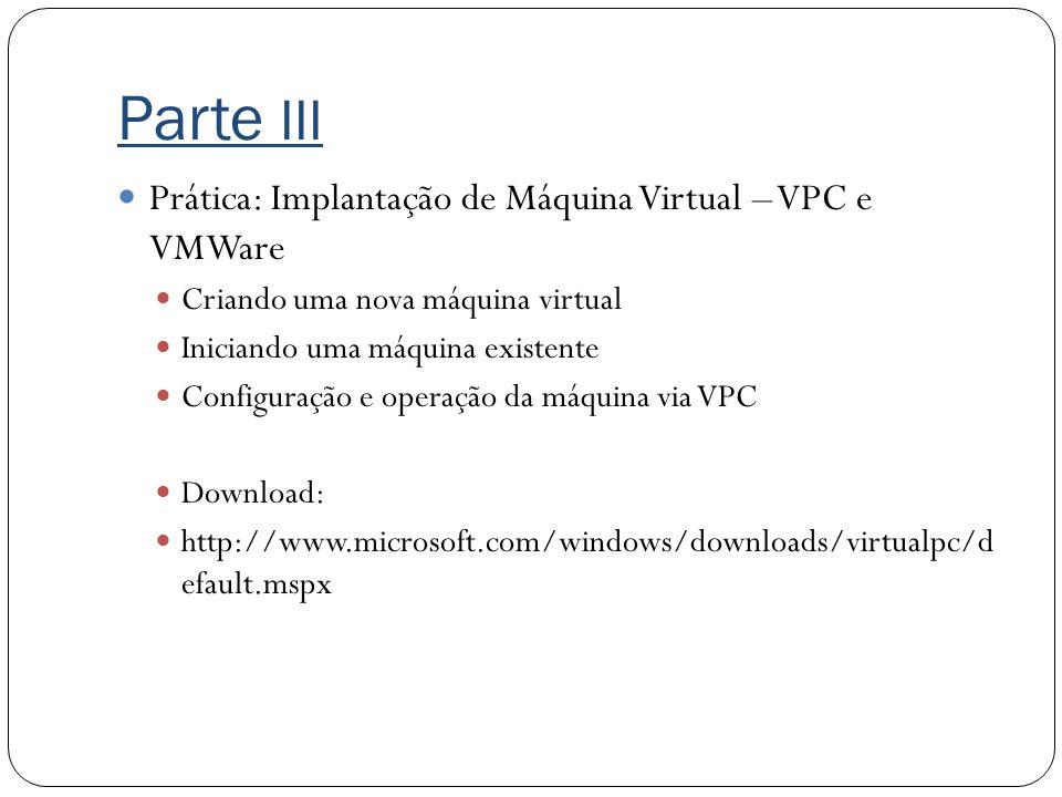 Parte III Prática: Implantação de Máquina Virtual – VPC e VMWare