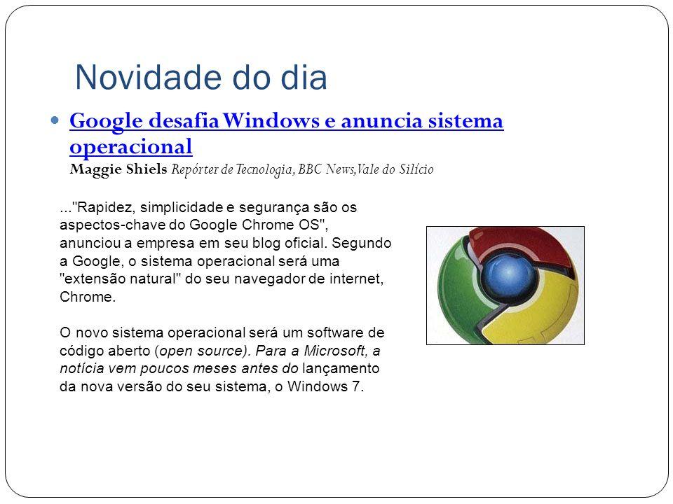 Novidade do dia Google desafia Windows e anuncia sistema operacional Maggie Shiels Repórter de Tecnologia, BBC News, Vale do Silício.