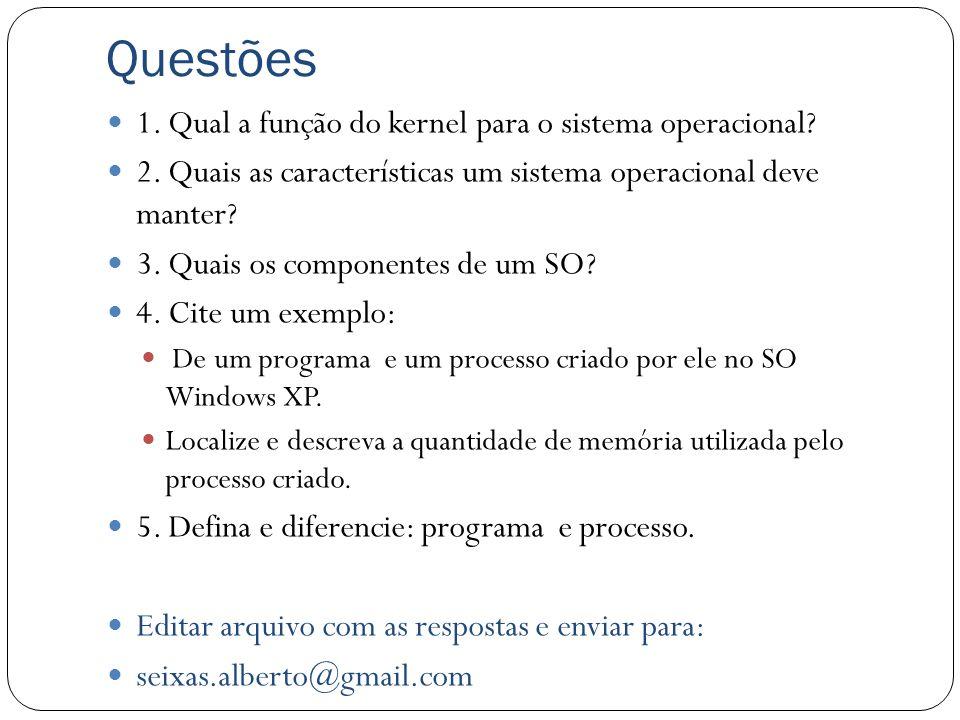 Questões 1. Qual a função do kernel para o sistema operacional