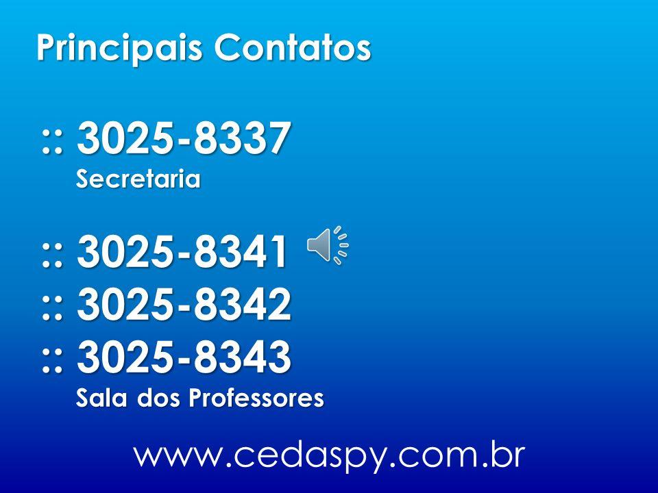 Principais Contatos :: 3025-8337. Secretaria. :: 3025-8341. :: 3025-8342. :: 3025-8343. Sala dos Professores.