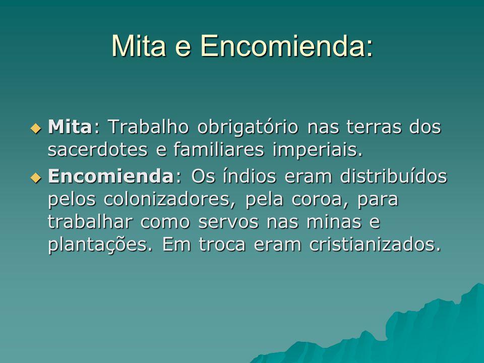 Mita e Encomienda: Mita: Trabalho obrigatório nas terras dos sacerdotes e familiares imperiais.