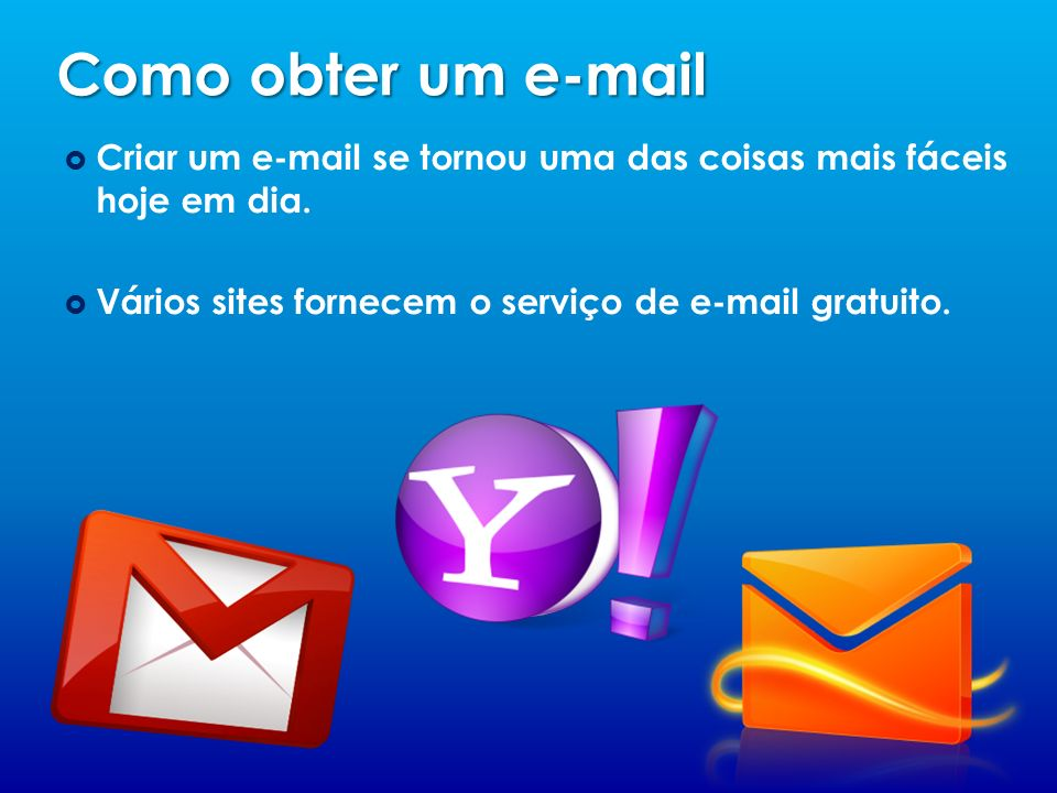 Como obter um e-mail Criar um e-mail se tornou uma das coisas mais fáceis hoje em dia.