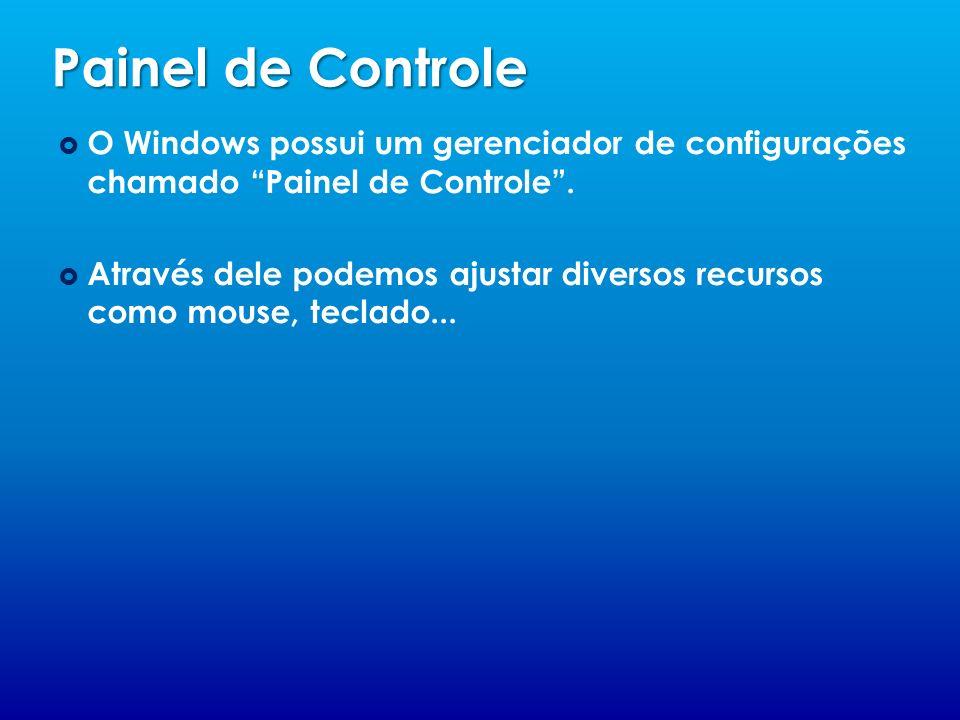 Painel de Controle O Windows possui um gerenciador de configurações chamado Painel de Controle .
