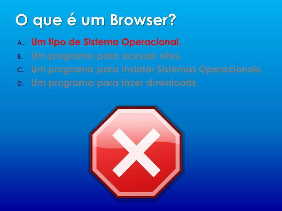 O que é um Browser Um tipo de Sistema Operacional.