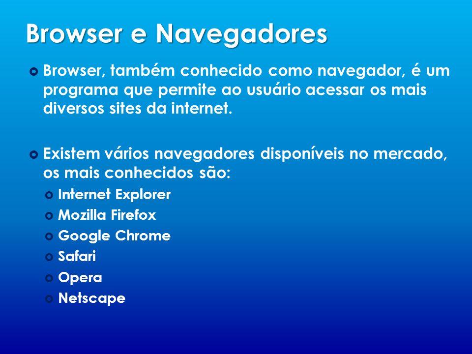 Browser e Navegadores Browser, também conhecido como navegador, é um programa que permite ao usuário acessar os mais diversos sites da internet.