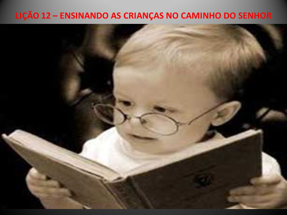 LIÇÃO 12 – ENSINANDO AS CRIANÇAS NO CAMINHO DO SENHOR