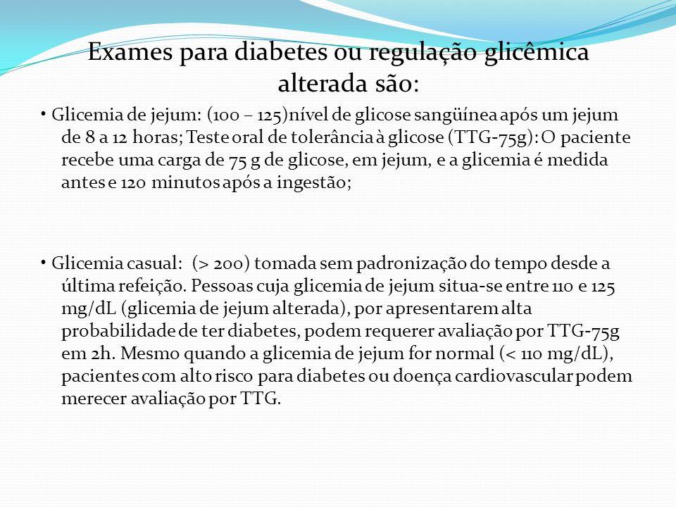 Exames para diabetes ou regulação glicêmica alterada são: