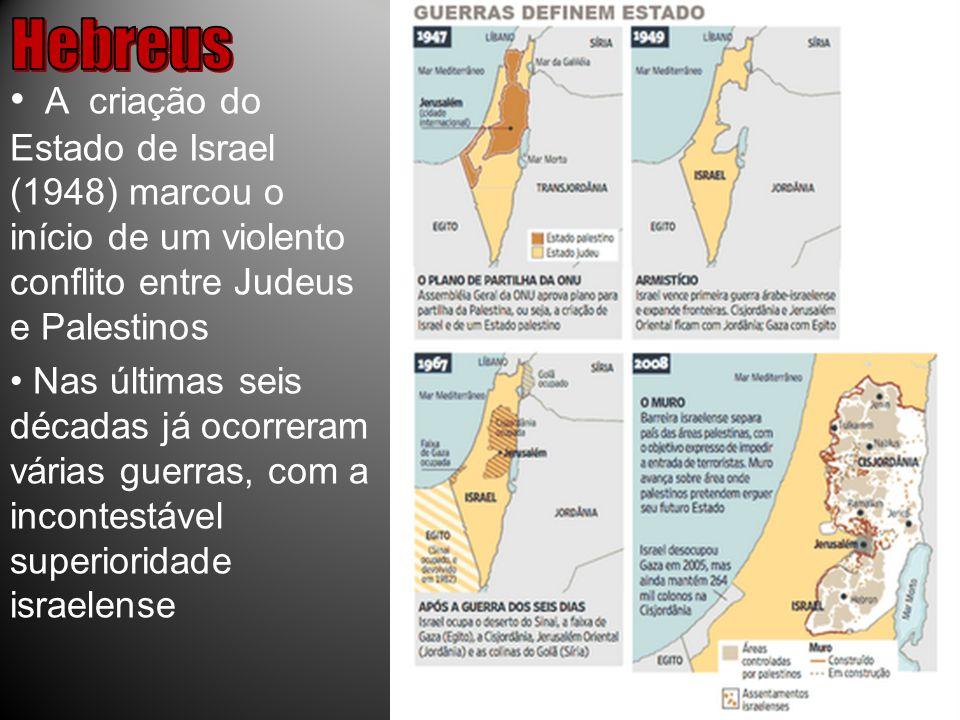 Hebreus A criação do Estado de Israel (1948) marcou o início de um violento conflito entre Judeus e Palestinos.