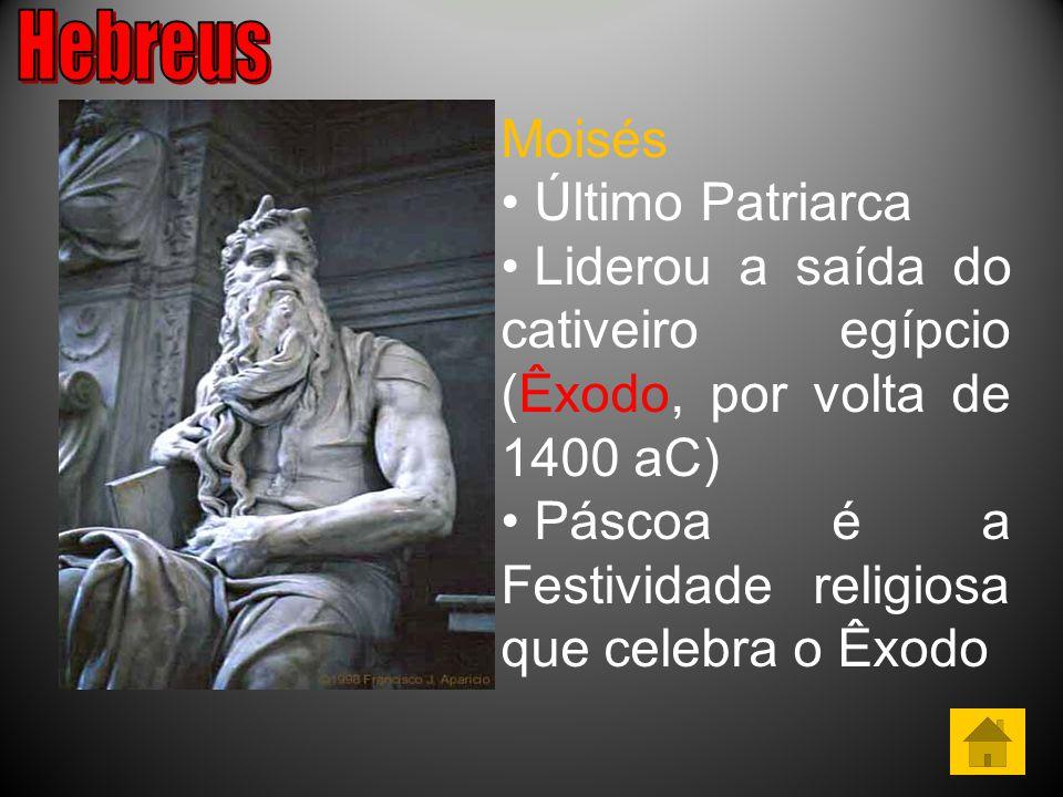 Hebreus Moisés. Último Patriarca. Liderou a saída do cativeiro egípcio (Êxodo, por volta de 1400 aC)