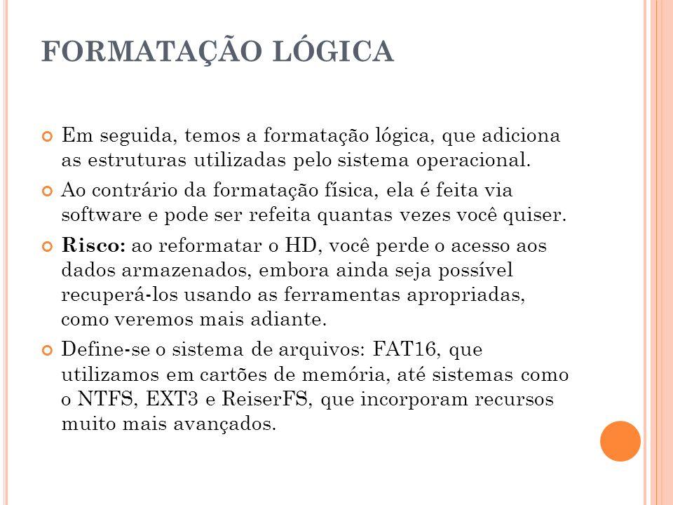FORMATAÇÃO LÓGICA Em seguida, temos a formatação lógica, que adiciona as estruturas utilizadas pelo sistema operacional.