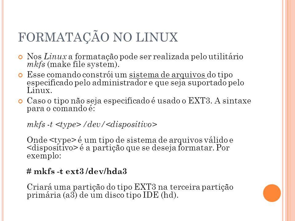 FORMATAÇÃO NO LINUX Nos Linux a formatação pode ser realizada pelo utilitário mkfs (make file system).