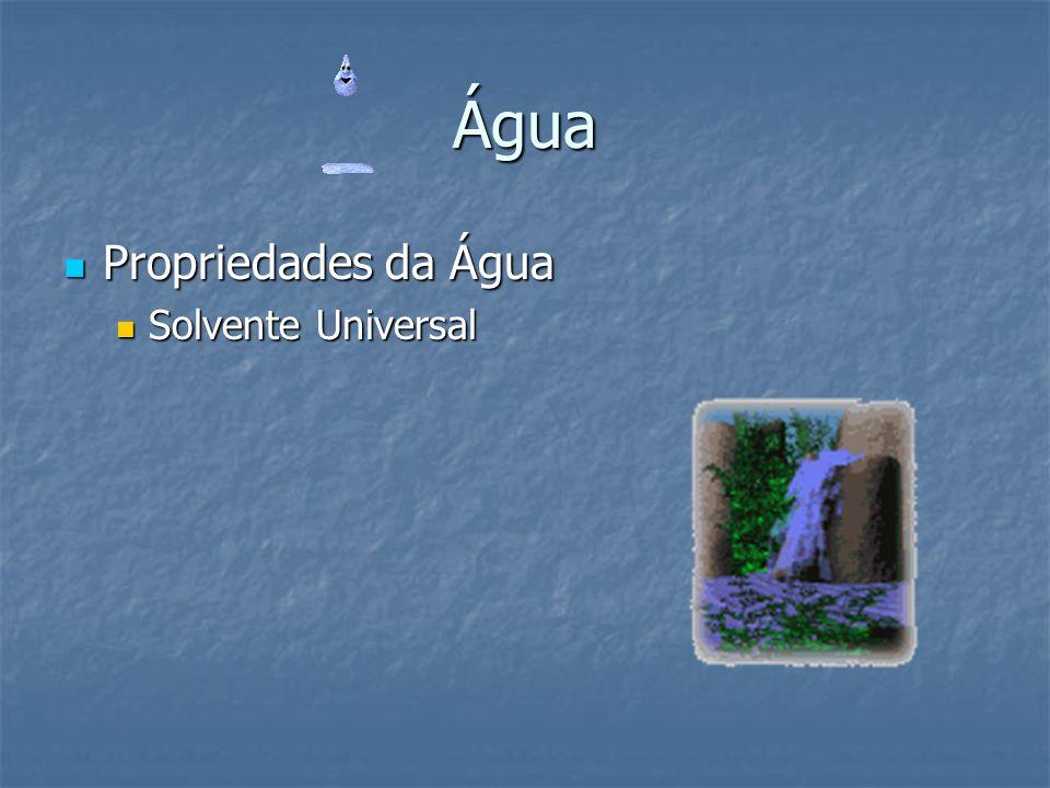 Água Propriedades da Água Solvente Universal