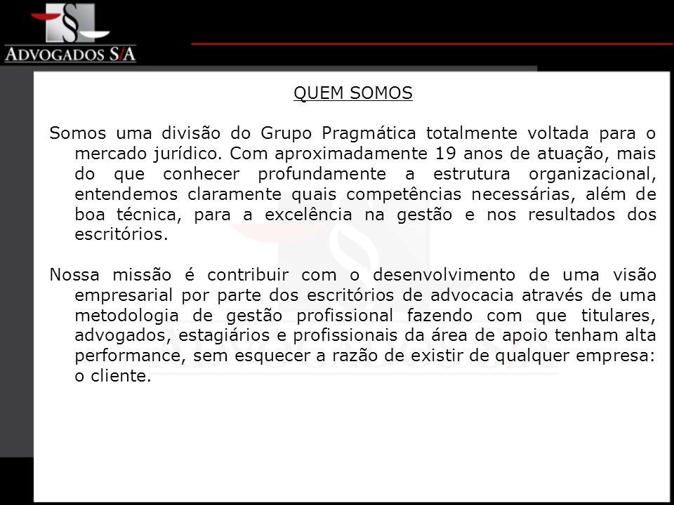 QUEM SOMOS Somos uma divisão do Grupo Pragmática totalmente voltada para o mercado jurídico.