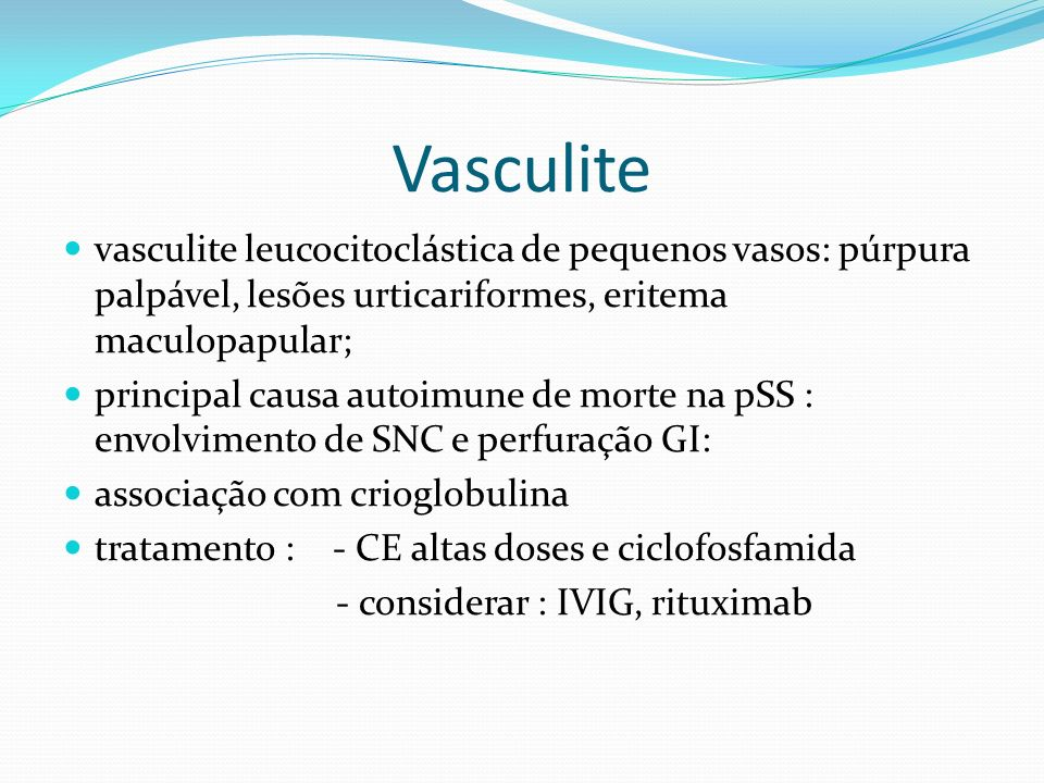 Vasculite vasculite leucocitoclástica de pequenos vasos: púrpura palpável, lesões urticariformes, eritema maculopapular;