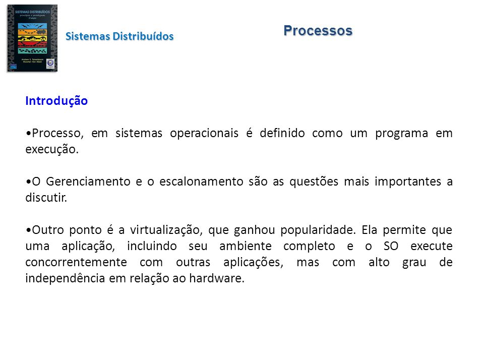 Processos Sistemas Distribuídos. Introdução. Processo, em sistemas operacionais é definido como um programa em execução.