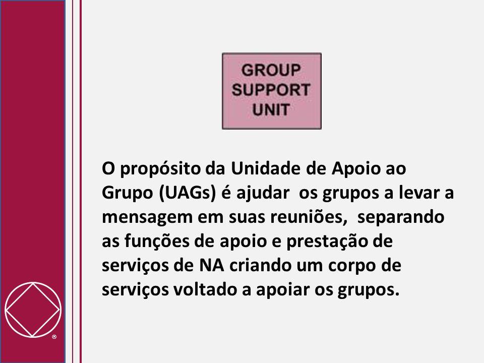 O propósito da Unidade de Apoio ao Grupo (UAGs) é ajudar os grupos a levar a mensagem em suas reuniões, separando as funções de apoio e prestação de serviços de NA criando um corpo de serviços voltado a apoiar os grupos.