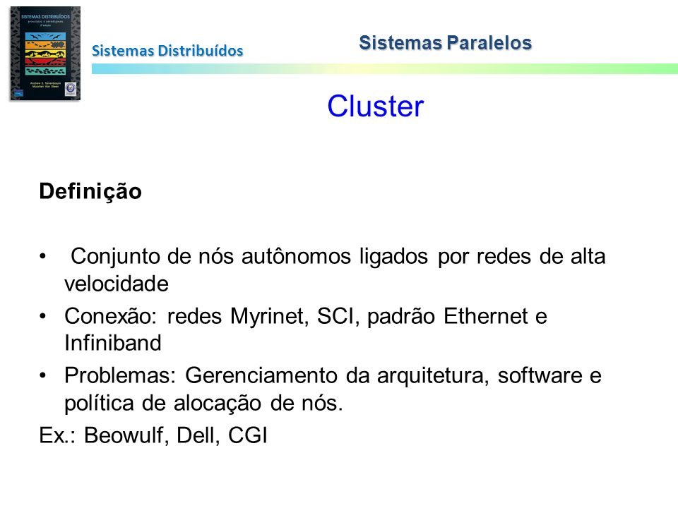 Sistemas Paralelos Sistemas Distribuídos. Cluster. Definição. Conjunto de nós autônomos ligados por redes de alta velocidade.