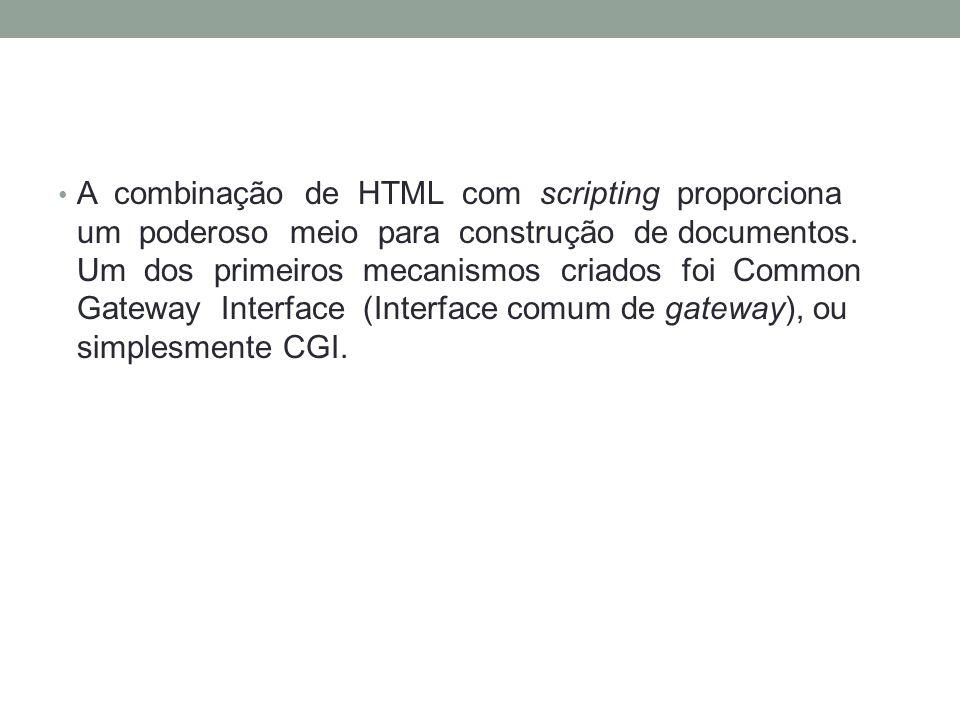 A combinação de HTML com scripting proporciona um poderoso meio para construção de documentos.