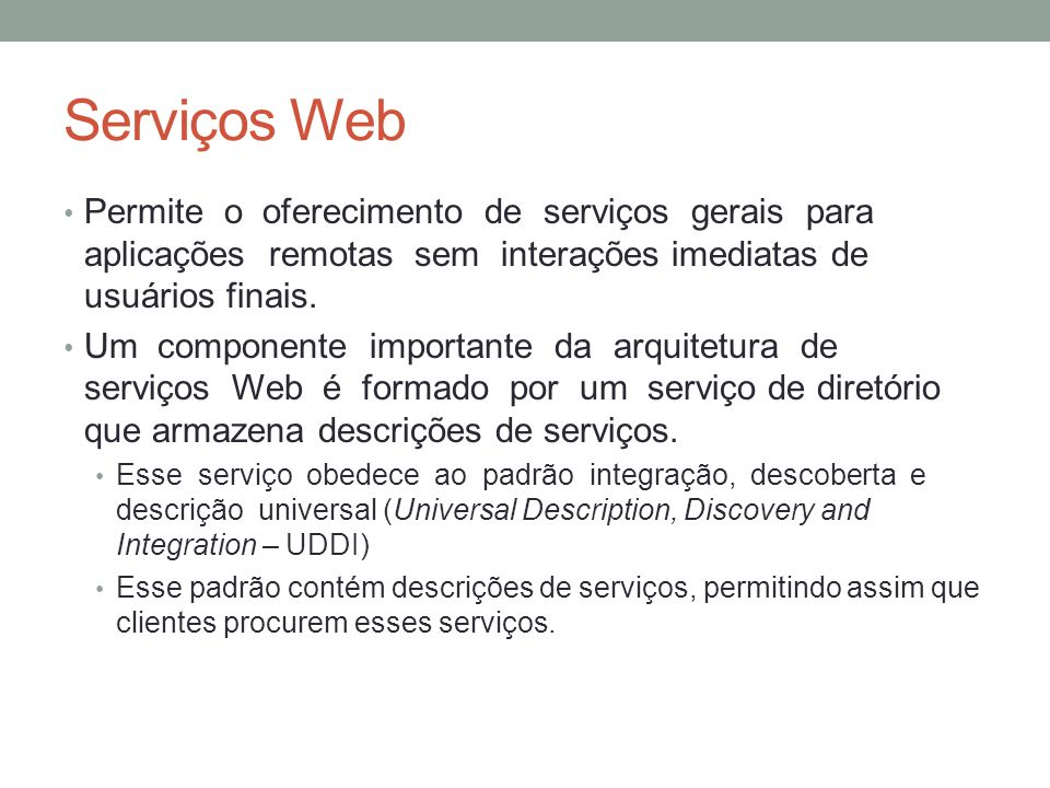 Serviços Web Permite o oferecimento de serviços gerais para aplicações remotas sem interações imediatas de usuários finais.