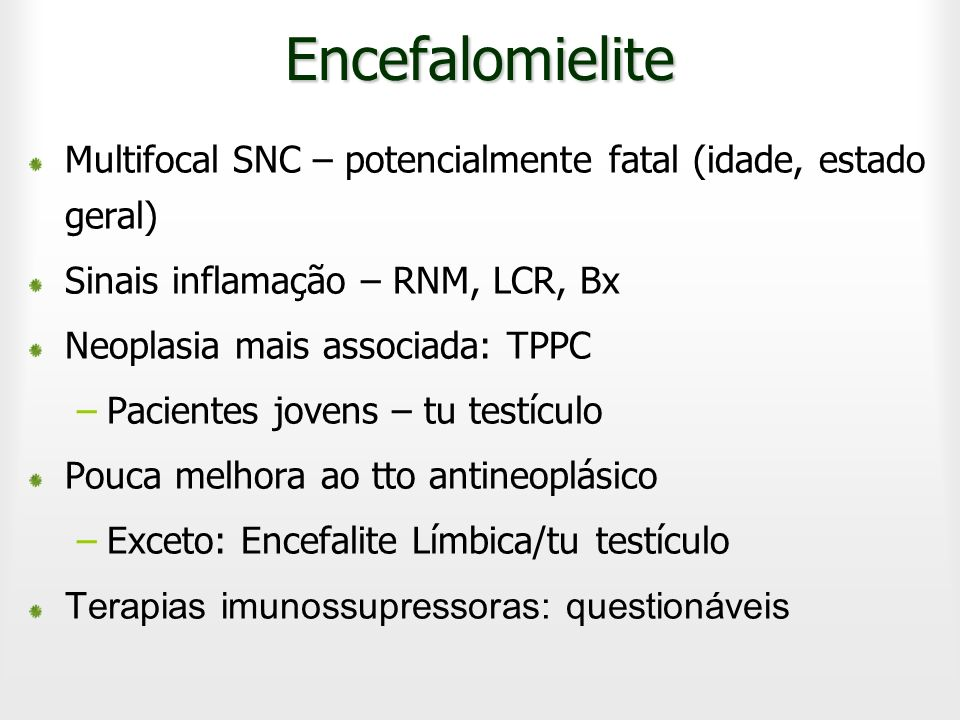 Encefalomielite Multifocal SNC – potencialmente fatal (idade, estado geral) Sinais inflamação – RNM, LCR, Bx.