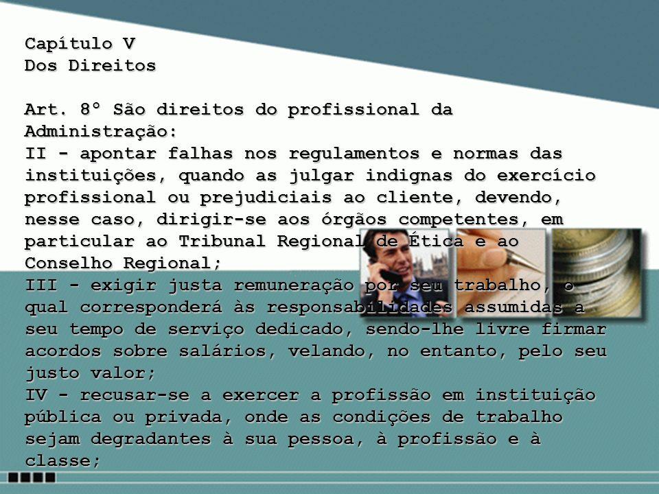 Capítulo V Dos Direitos. Art. 8º São direitos do profissional da Administração: