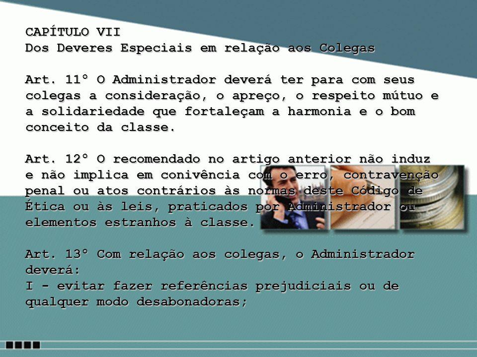 CAPÍTULO VII Dos Deveres Especiais em relação aos Colegas.