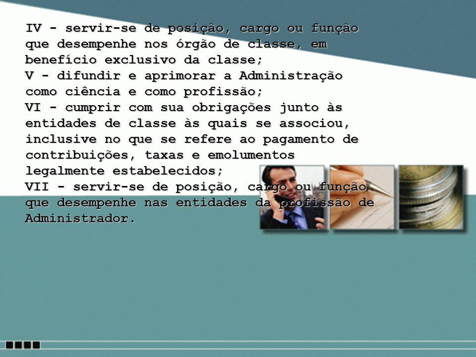 IV - servir-se de posição, cargo ou função que desempenhe nos órgão de classe, em benefício exclusivo da classe;
