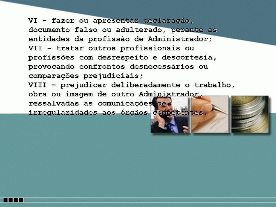 VI - fazer ou apresentar declaração, documento falso ou adulterado, perante as entidades da profissão de Administrador;