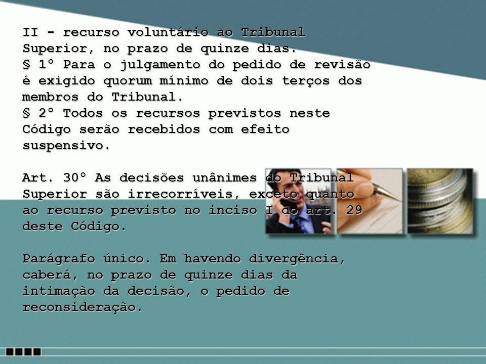 II - recurso voluntário ao Tribunal Superior, no prazo de quinze dias.