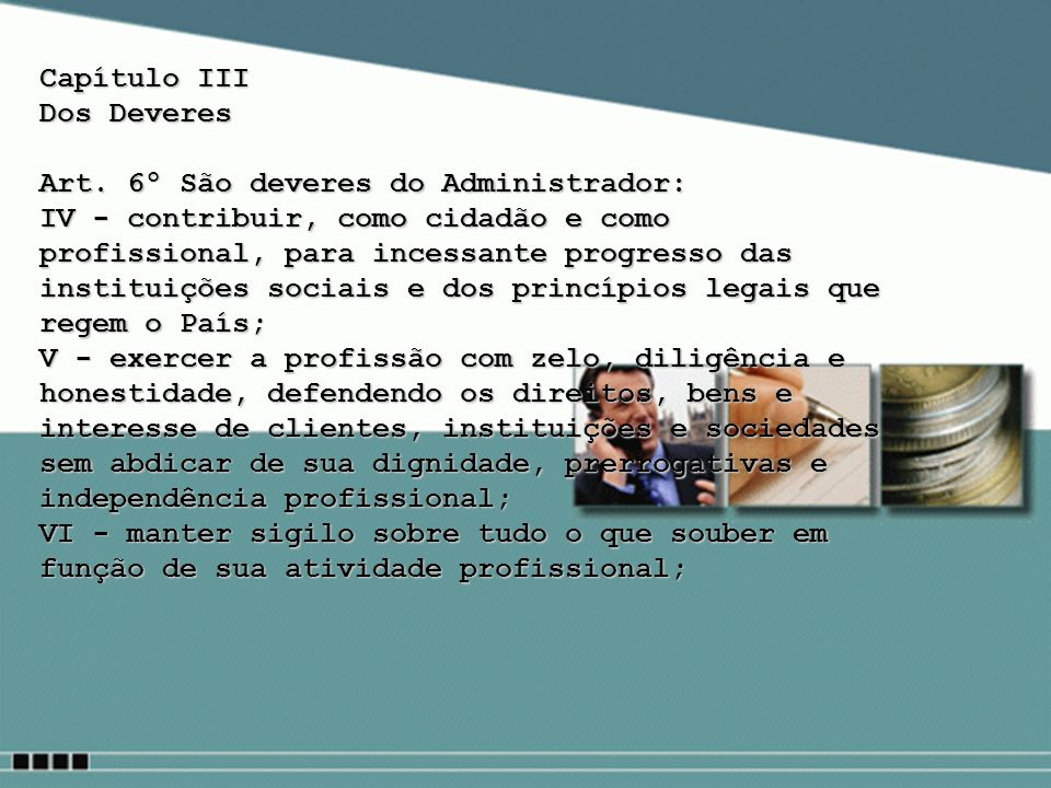 Capítulo III Dos Deveres. Art. 6º São deveres do Administrador: