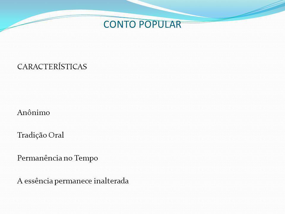 CONTO POPULAR CARACTERÍSTICAS Anônimo Tradição Oral
