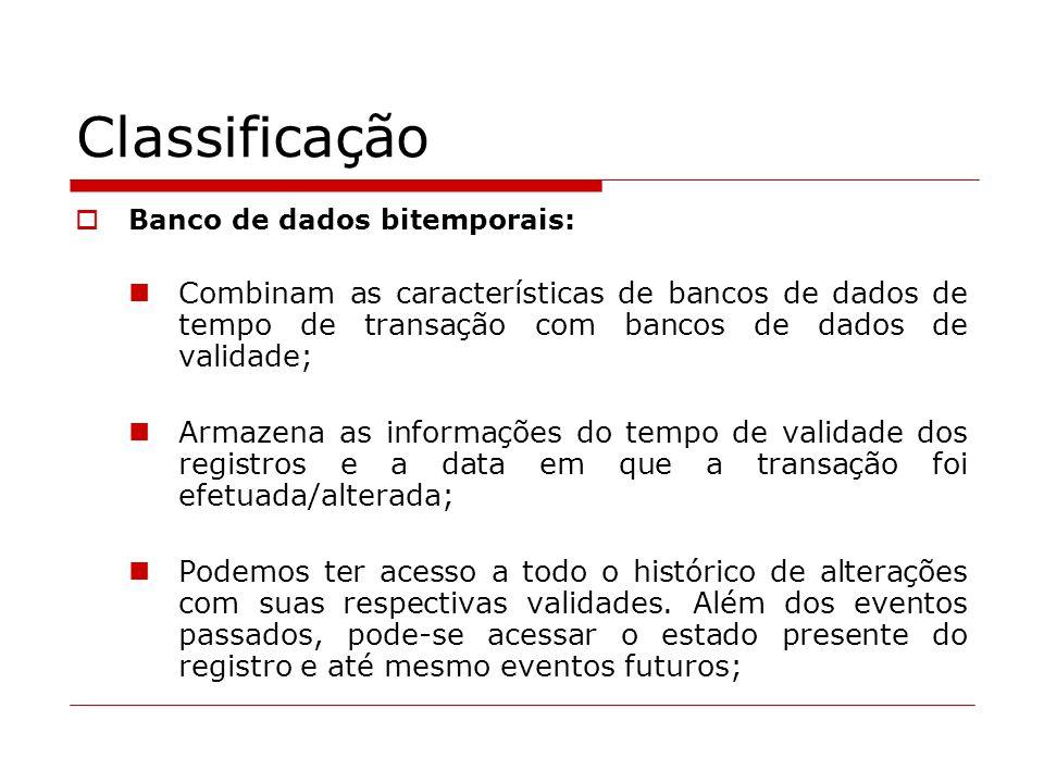Classificação Banco de dados bitemporais: Combinam as características de bancos de dados de tempo de transação com bancos de dados de validade;