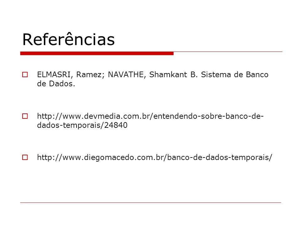 Referências ELMASRI, Ramez; NAVATHE, Shamkant B. Sistema de Banco de Dados.
