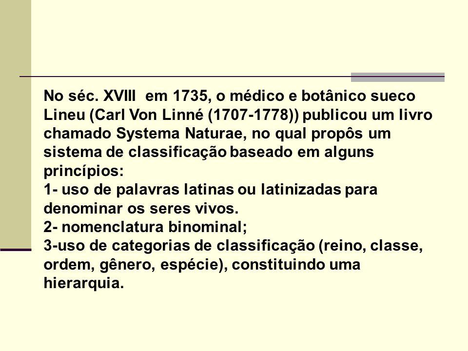No séc. XVIII em 1735, o médico e botânico sueco Lineu (Carl Von Linné (1707-1778)) publicou um livro chamado Systema Naturae, no qual propôs um sistema de classificação baseado em alguns princípios: