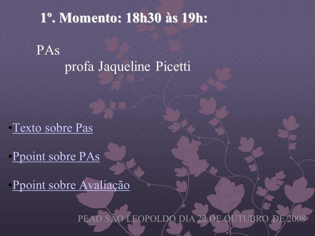 1º. Momento: 18h30 às 19h: PAs profa Jaqueline Picetti