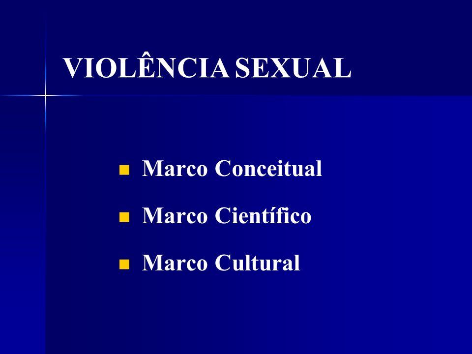 VIOLÊNCIA SEXUAL Marco Conceitual Marco Científico Marco Cultural