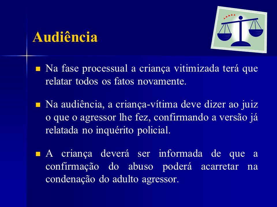 Audiência Na fase processual a criança vitimizada terá que relatar todos os fatos novamente.