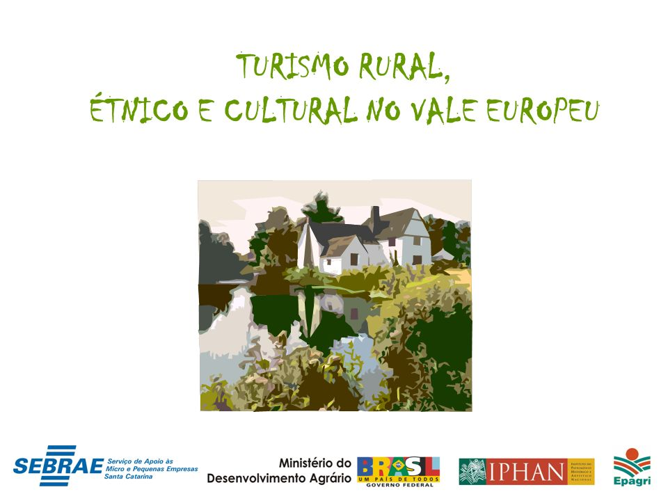 TURISMO RURAL, ÉTNICO E CULTURAL NO VALE EUROPEU