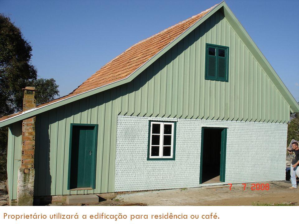 Proprietário utilizará a edificação para residência ou café.